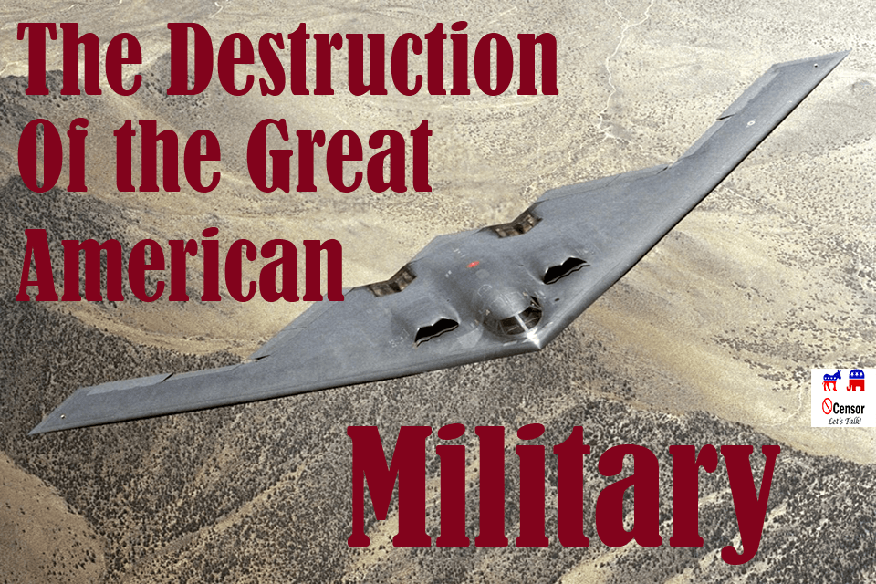 The Destruction Of the Great American Military