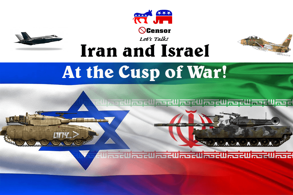 Iran and Israel At The Cusp of War
