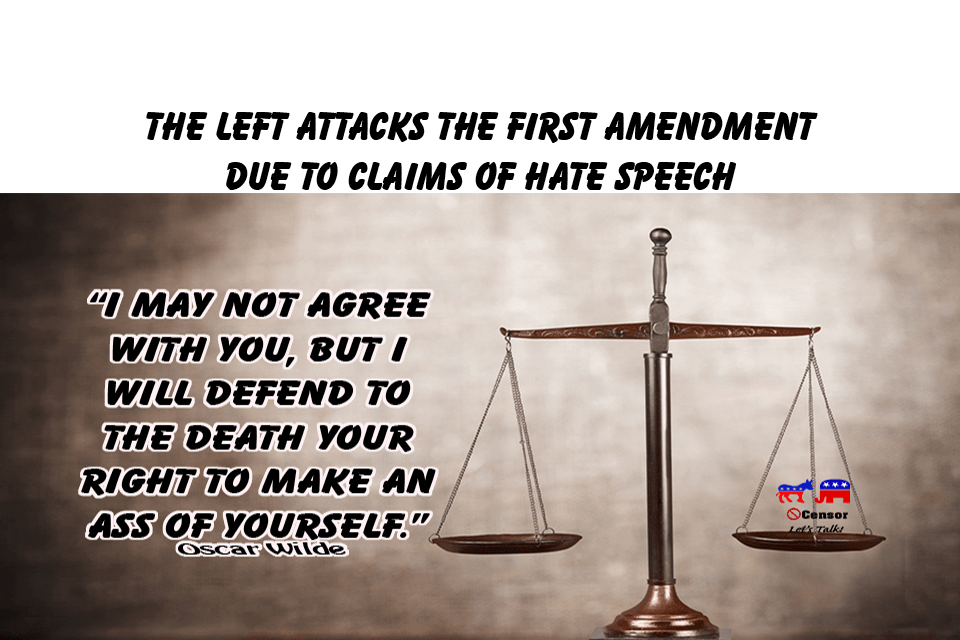 The Left Attacks The First Amendment  Due To Claims Of Hate Speech