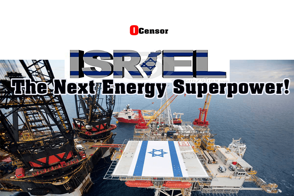 Israel, The Next Energy Superpower!