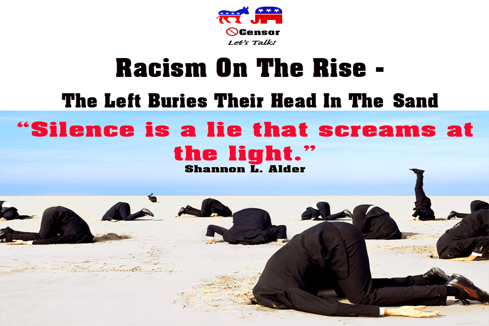 Racism On The Rise – The Left Buries Their Head In The Sand