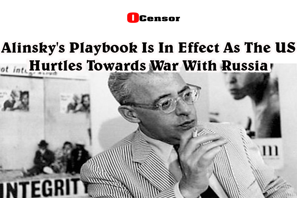 Alinsky's Playbook Is In Effect As The US Hurtles Towards War With Russia