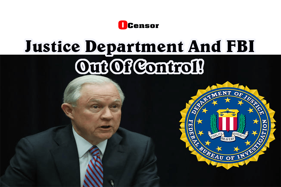 Justice Department And FBI Out Of Control!