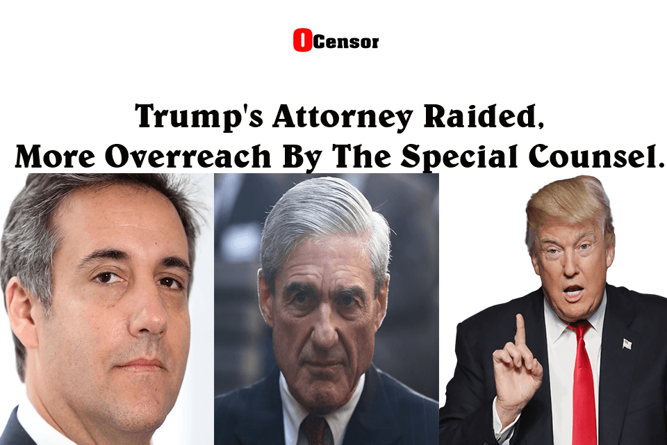 Trump's Attorney Raided, More Overreach By The Special Counsel.