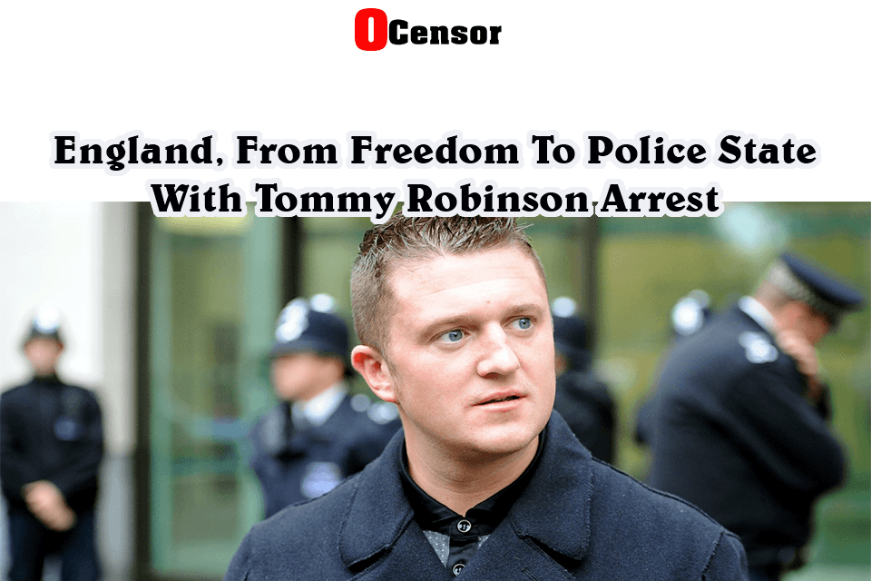 England, From Freedom To Police State With Tommy Robinson Arrest
