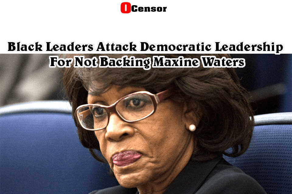 Black Leaders Attack Democratic Leadership For Not Backing Maxine Waters