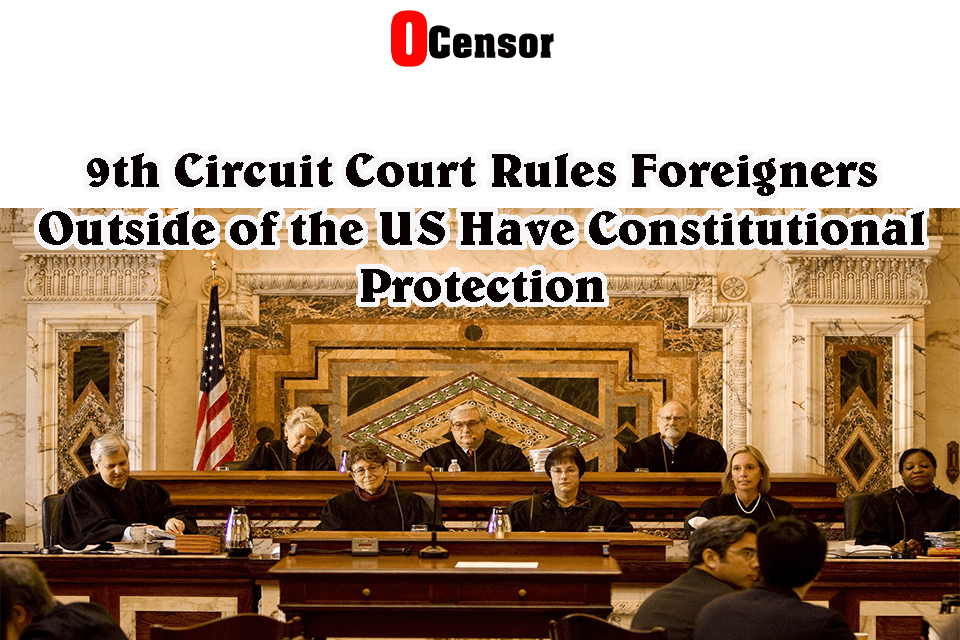 9th Circuit Court Rules Foreigners Outside of the US Have Constitutional Protection