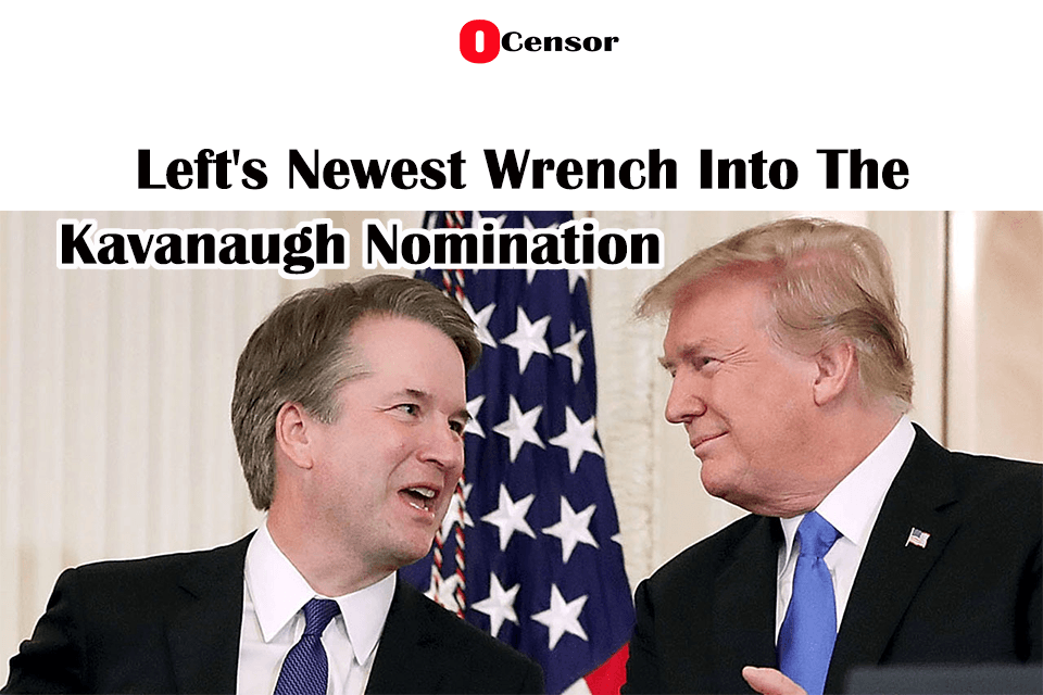 Left's Newest Wrench Into The Kavanaugh Nomination