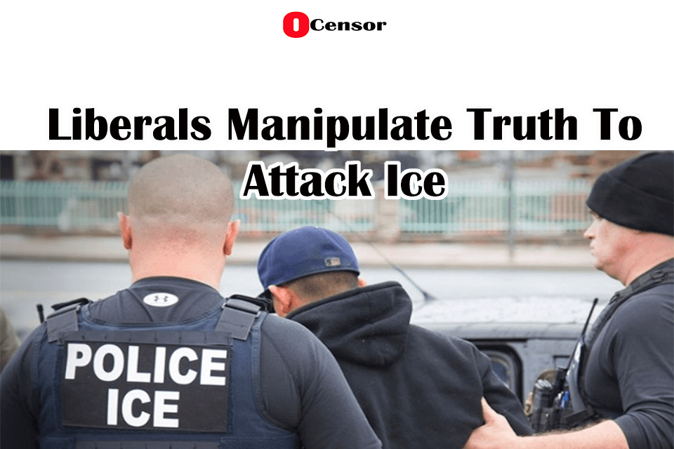 Liberals Manipulate Truth To Attack Ice