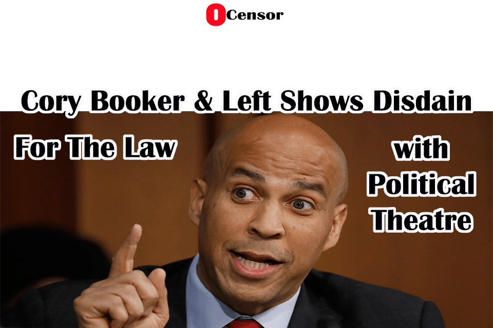 Cory Booker & Left Shows Disdain For The Law With Political Theatre
