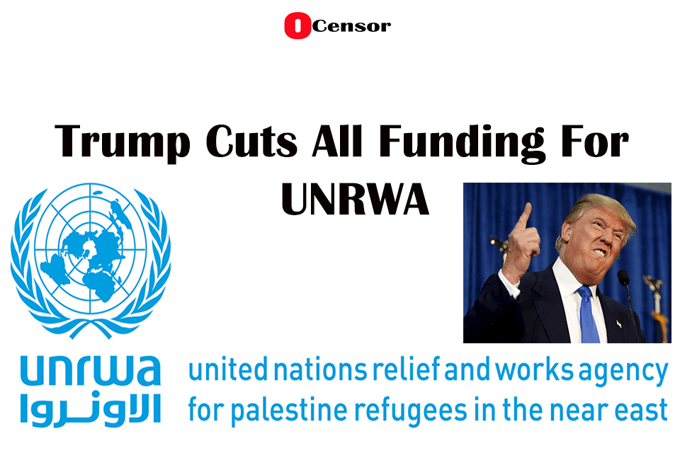 Trump Cuts All Funding For UNRWA