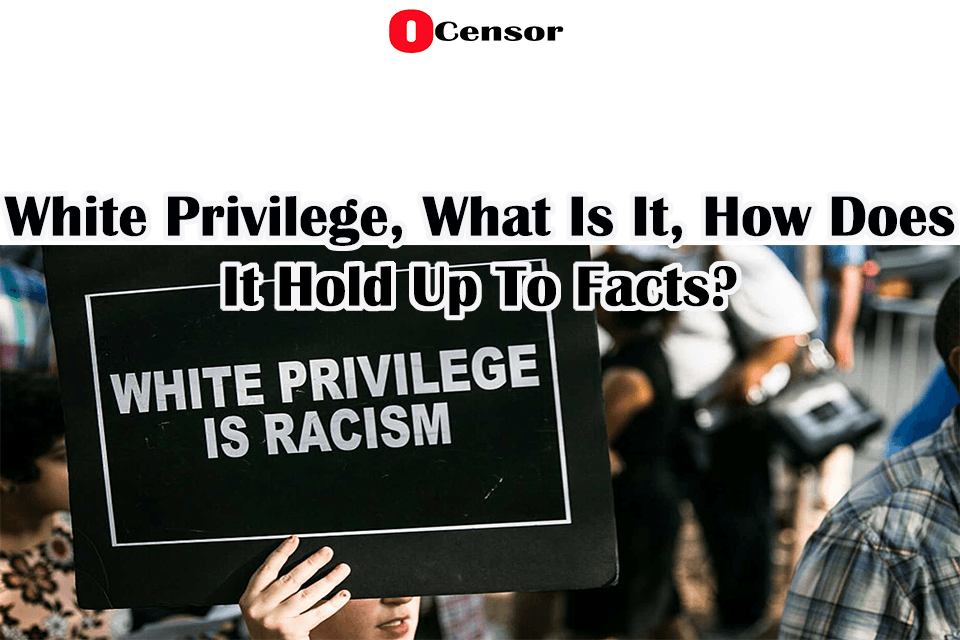 White Privilege, What Is It, How Does It Hold Up To Facts?