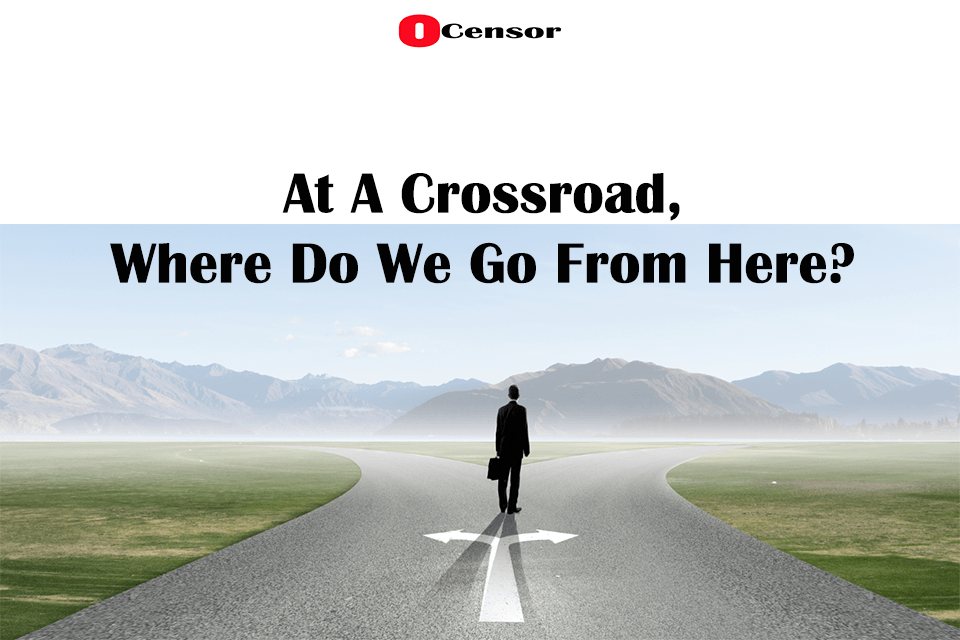 At A Crossroad, Where Do We Go From Here?