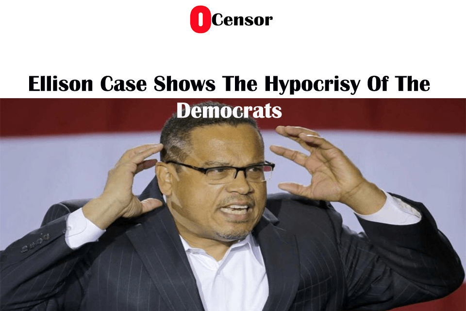 Ellison Case Shows The Hypocrisy Of The Democrats