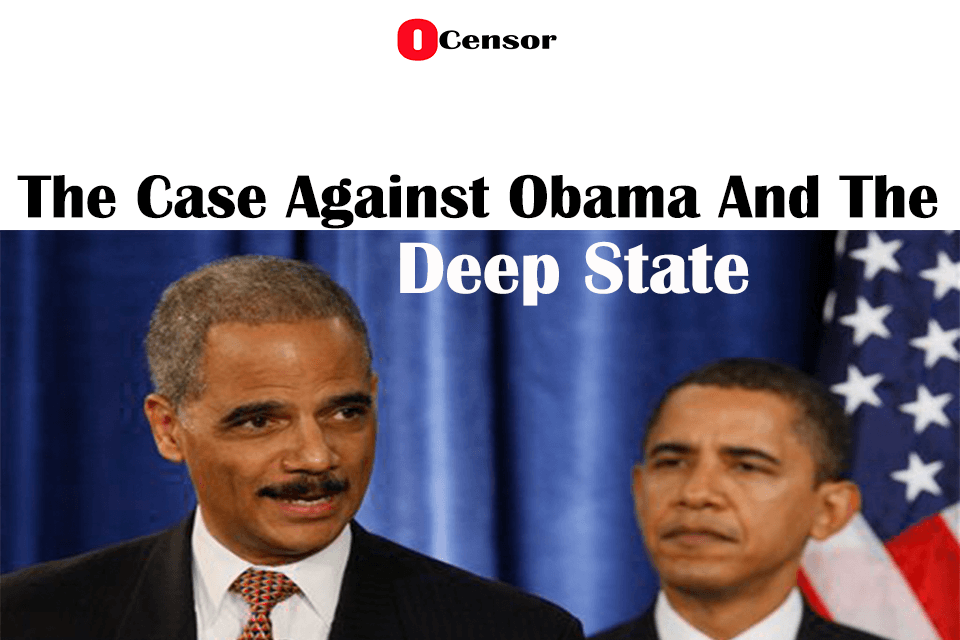 The Case Against Obama And The Deep State