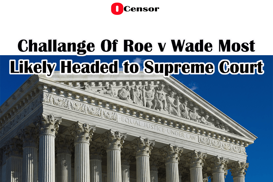 Challange Of Roe v Wade Most Likely Headed to Supreme Court