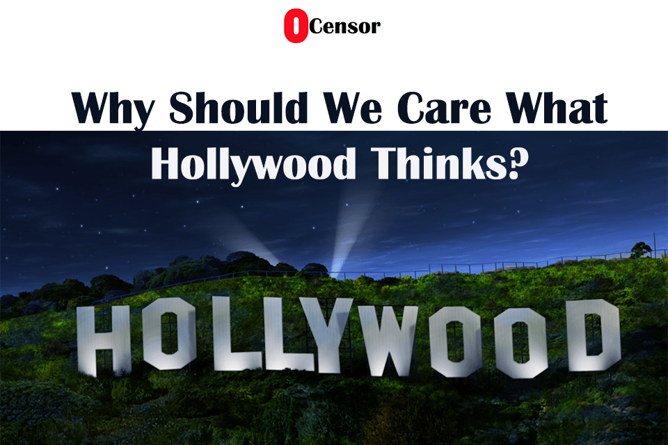 Why Should We Care What Hollywood Thinks?