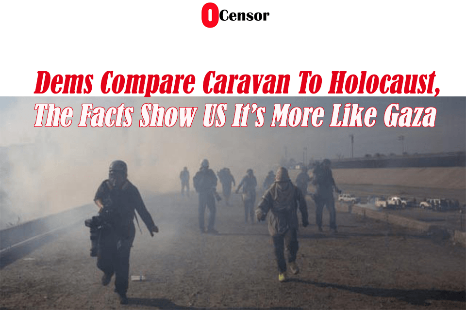 Dems Compare Caravan To Holocaust When It's More Like Gaza
