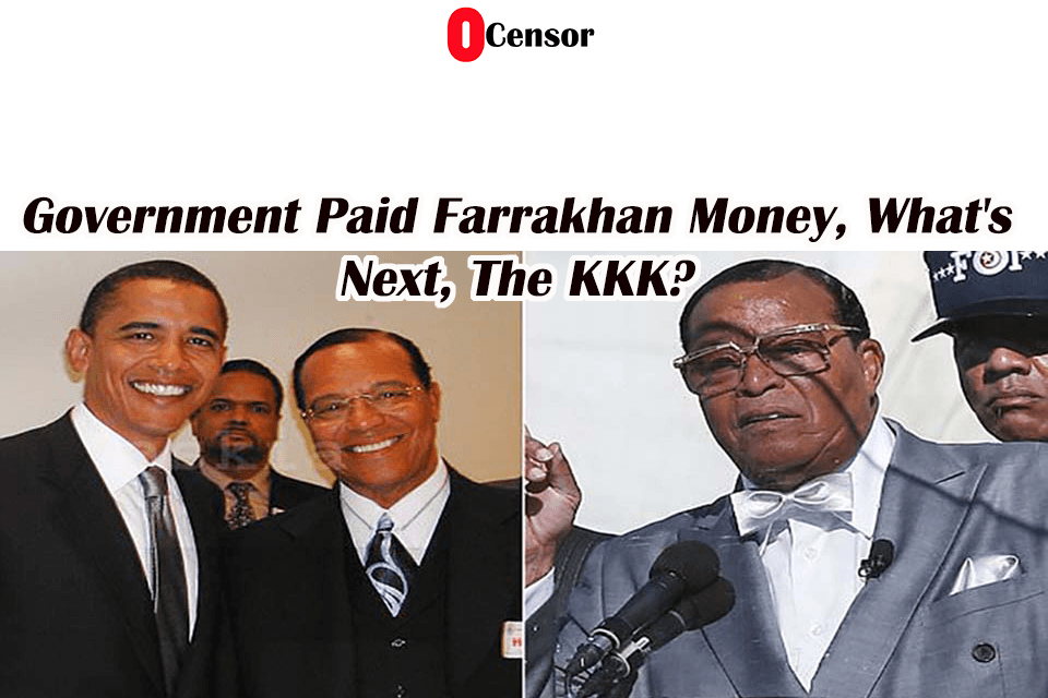 Government Paid Farrakhan Money, What's Next, The KKK?