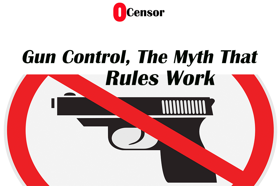 Gun Control, The Myth That Rules Work