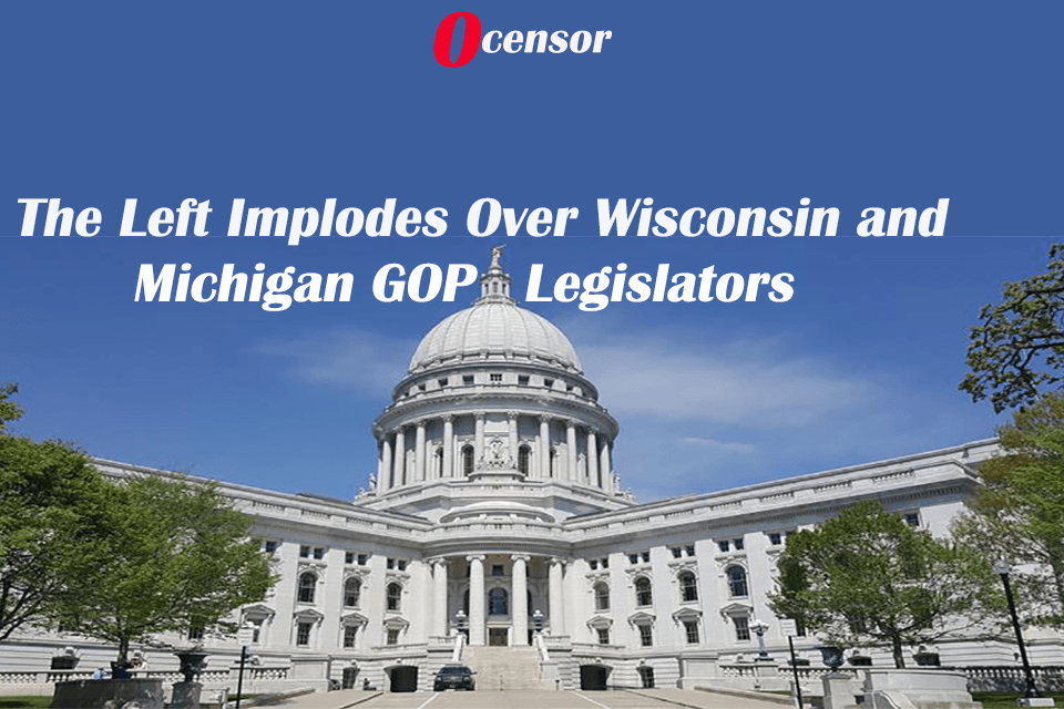 The Left Implodes Over Wisconsin and Michigan GOP Legislators