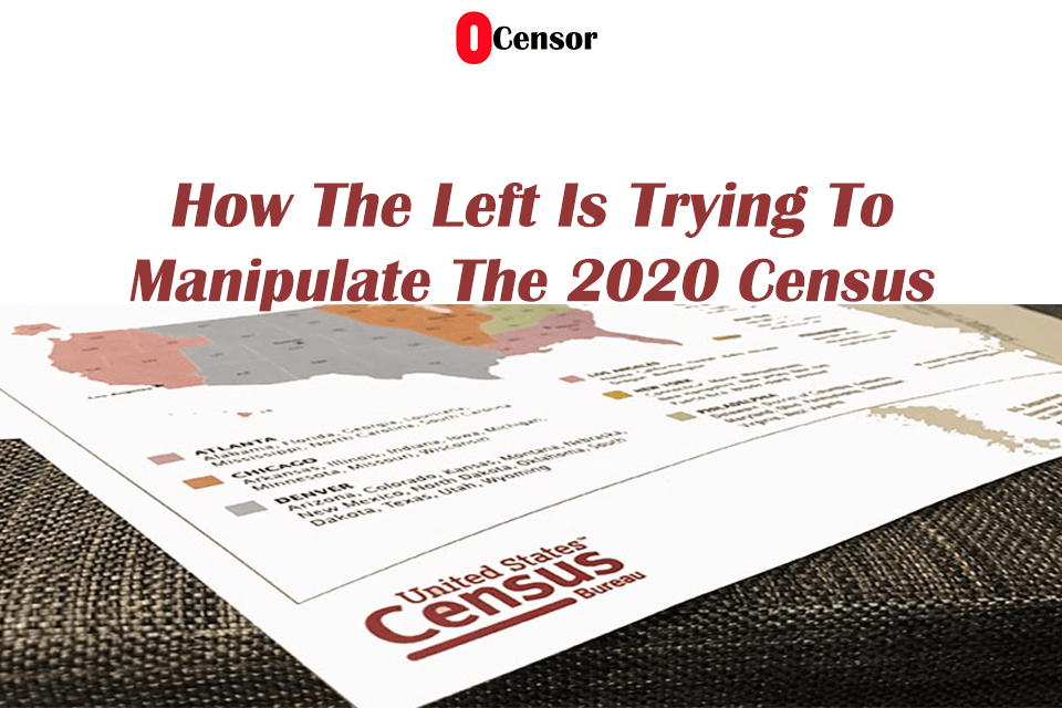 How The Left Is Trying To Manipulate The 2020 Census