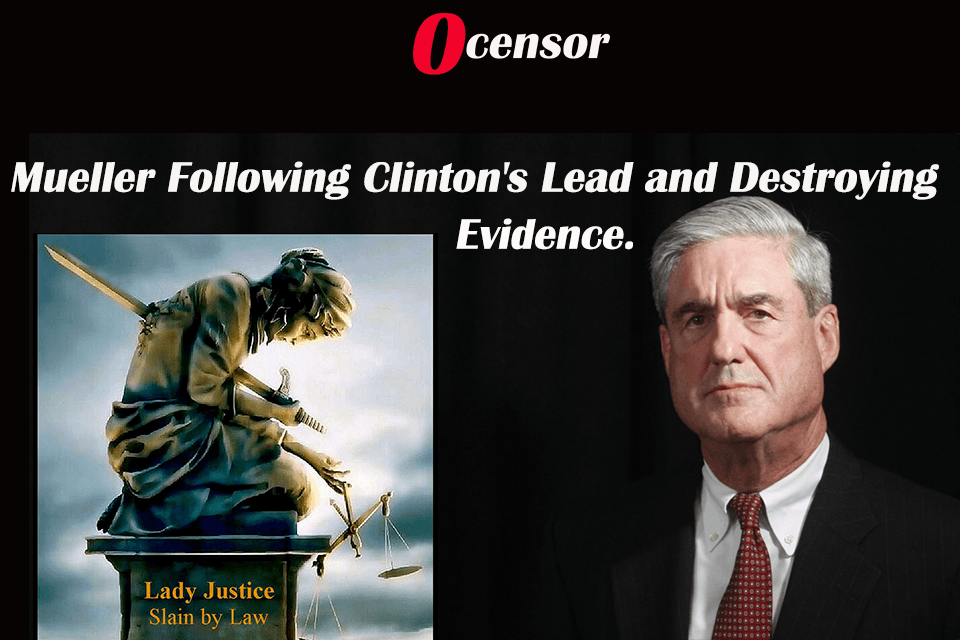 Mueller Following Clinton's Lead and Destroying Evidence.