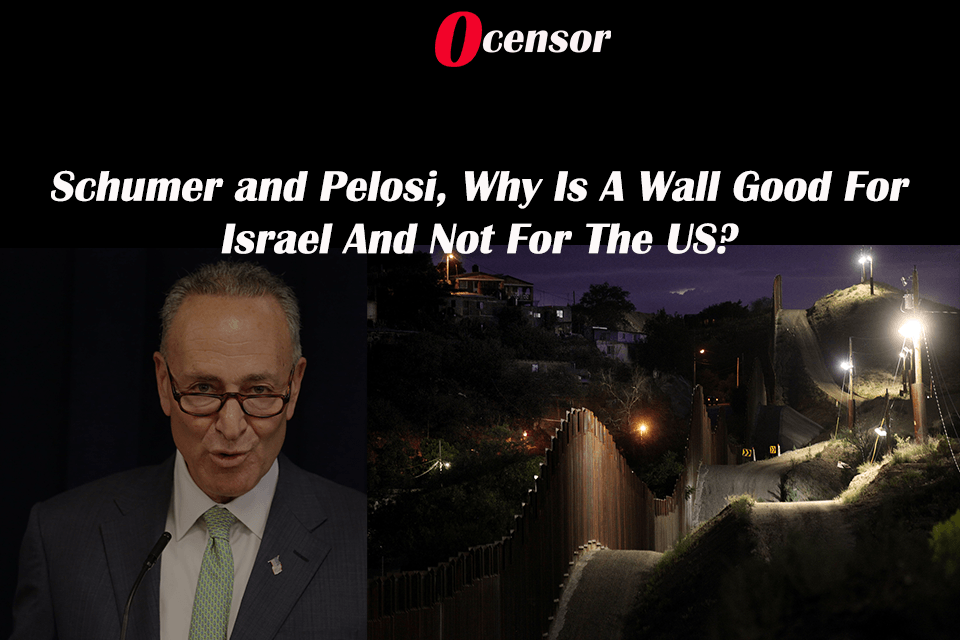 Schumer and Pelosi, Why Is A Wall Good For Israel And Not For US?