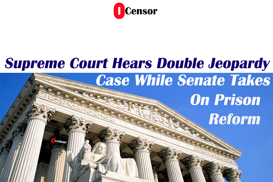 Supreme Court Hears Double Jeopardy Case While Senate Takes On Prison Reform