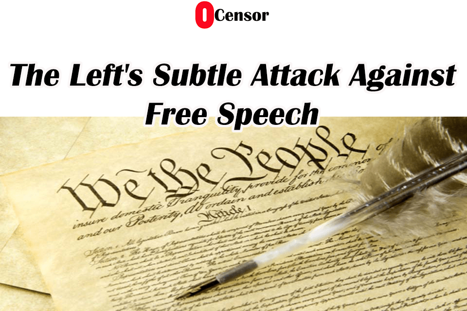 The Left's Subtle Attack Against Free Speech