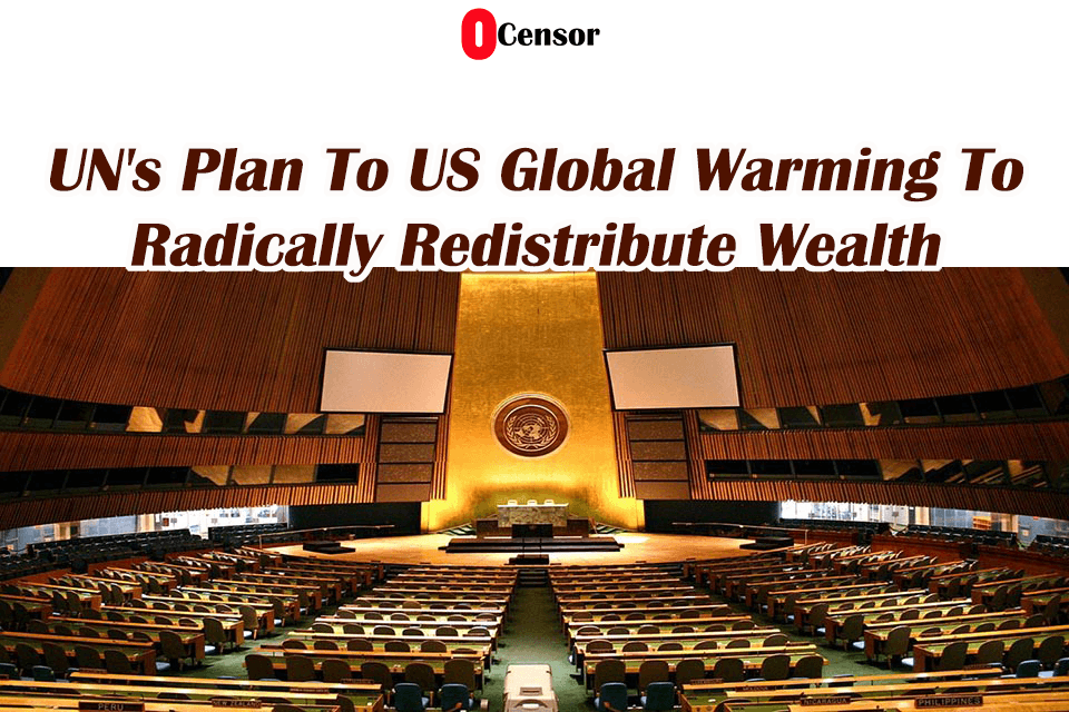 UN's Plan To US Global Warming To Radically Redistribute Wealth