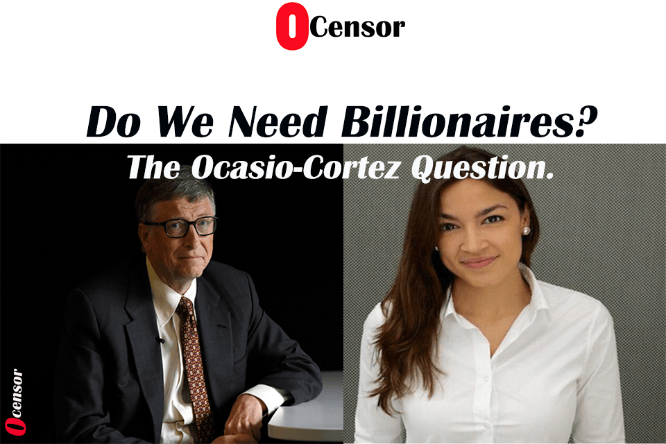 Do We Need Billionaires? The Ocasio-Cortez Question.
