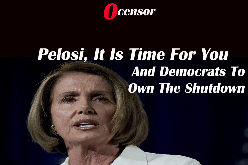 Pelosi, It Is Time For You And Democrats To Own The Shutdown