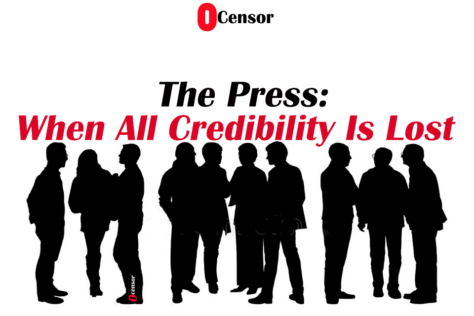 The Press: When All Credibility Is Lost