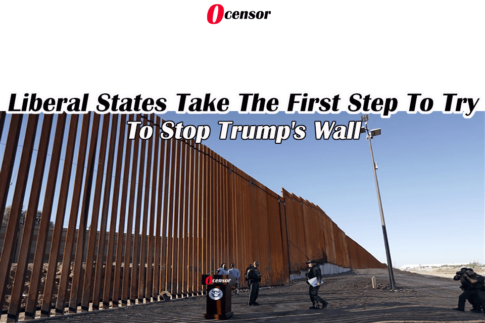 Liberal States Take The First Step To Try To Stop Trump's Wall