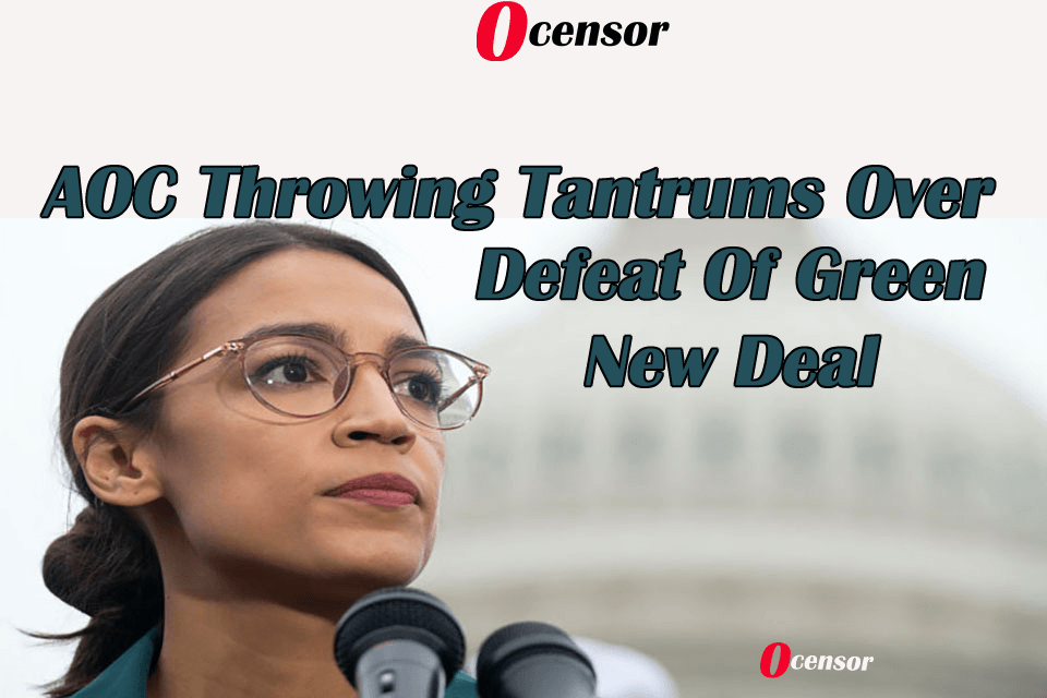 AOC Throwing Tantrums Over Defeat Of Green New Deal