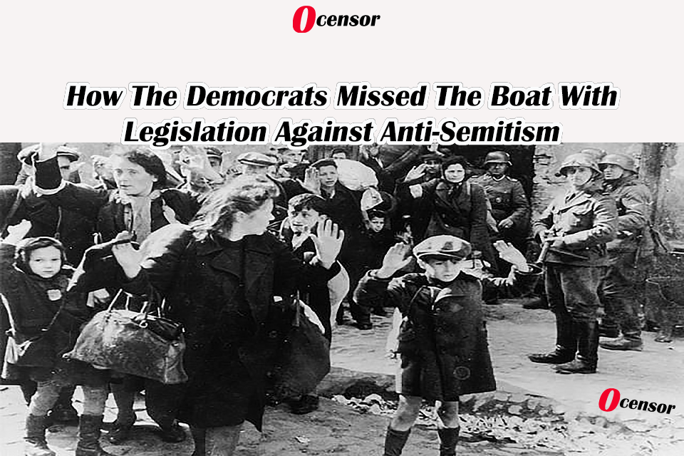 How The Democrats Missed The Boat With Legislation Against Anti-Semitism