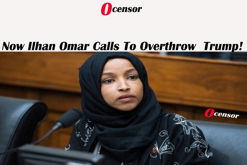 Now Ilhan Omar Calls To Overthrow Trump!