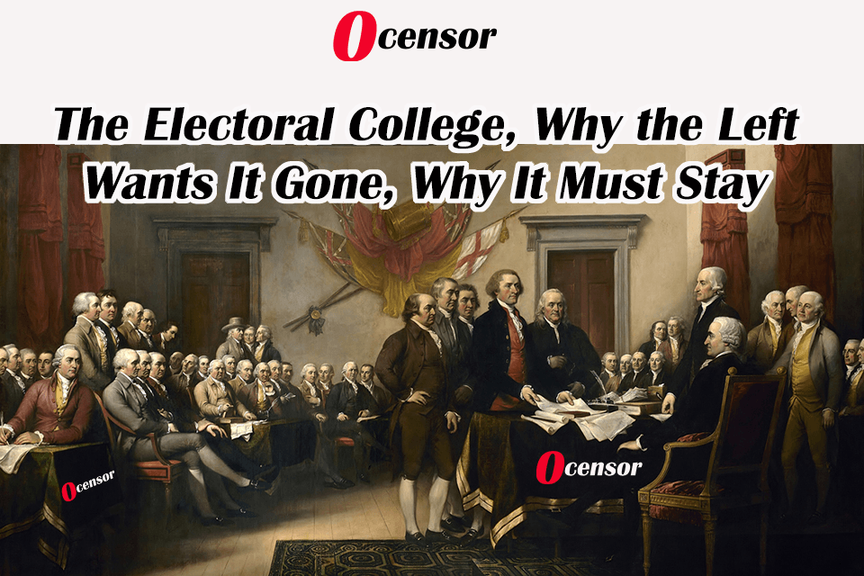 The Electoral College, Why the Left Wants It Gone, Why It Must Stay