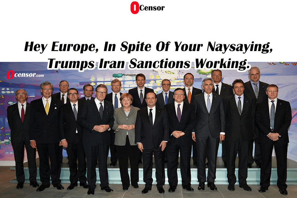 Hey Europe, In Spite Of Your Naysaying, Trumps Iran Sanctions Working.