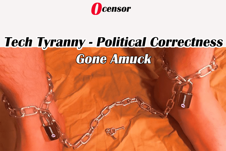 Tech Tyranny – Political Correctness Gone Amuck