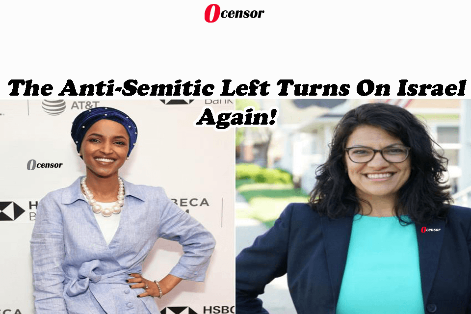 The Anti-Semitic Left Turns On Israel Again