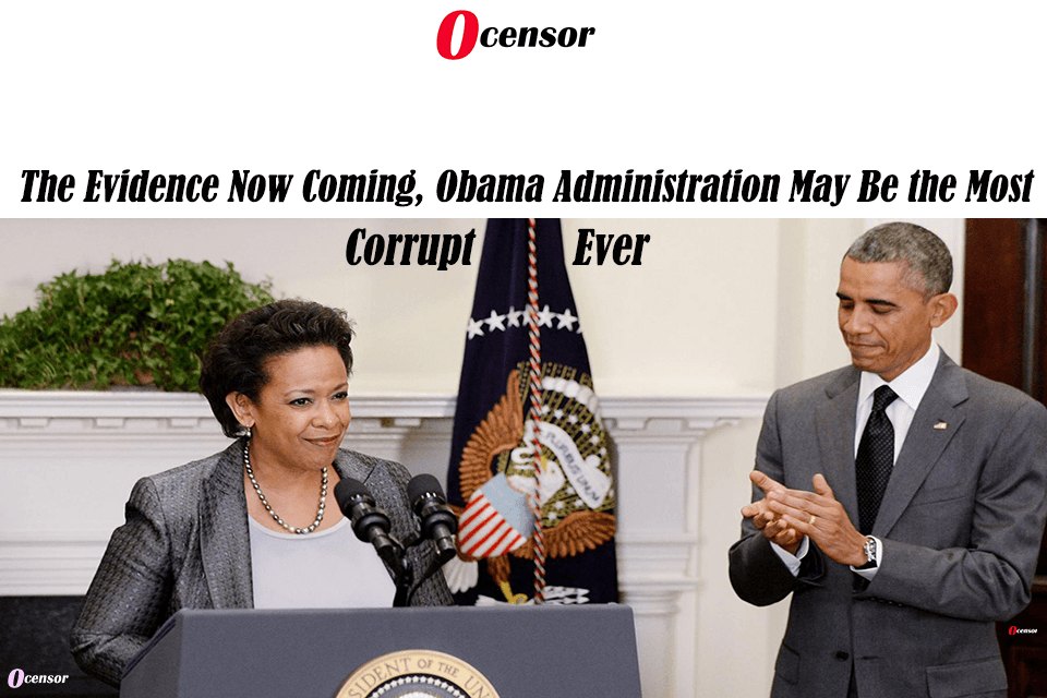 The Evidence Now Coming, Obama Administration May Be the Most Corrupt Ever.