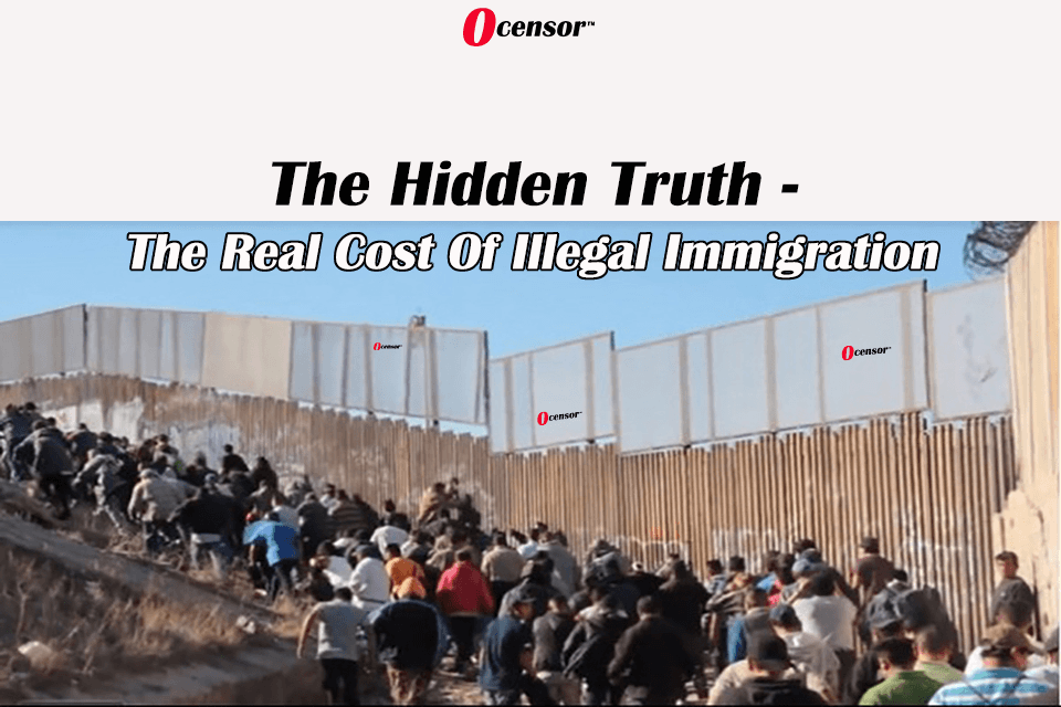 The Hidden Truth – The Real Cost Of Illegal Immigrants