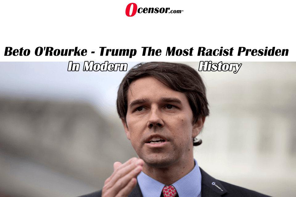 Beto O'Rourke – Trump The Most Racist President In Modern History