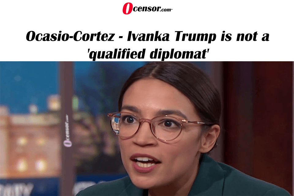 AOC – Ivanka Trump is not a 'qualified diplomat'