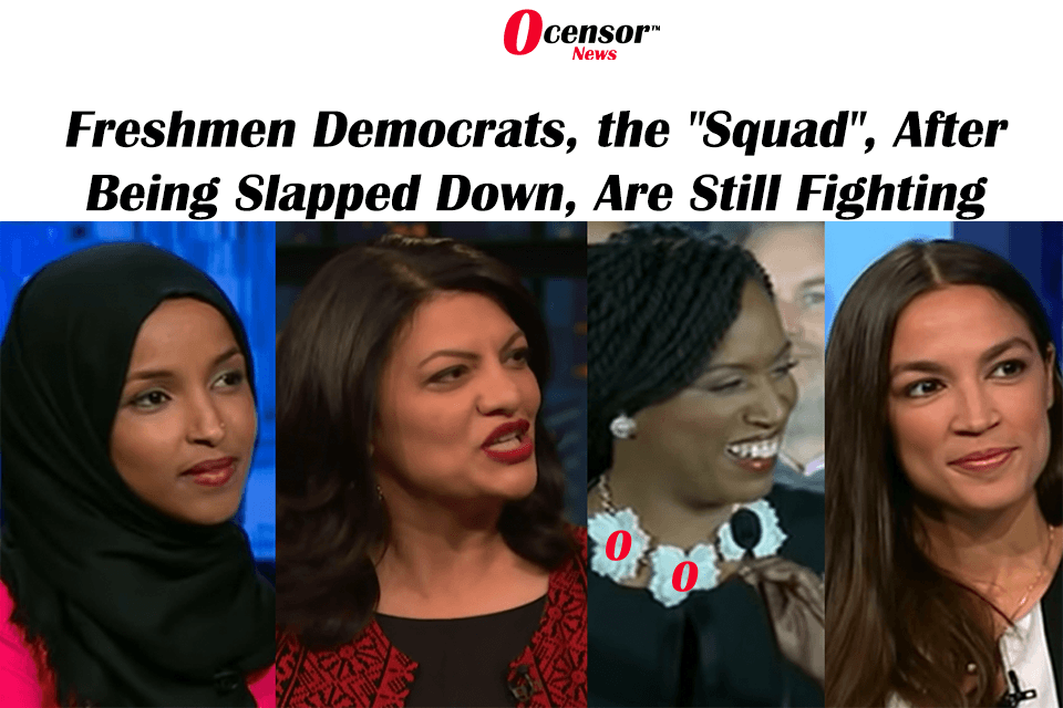 "Freshmen Democrats, the ""Squad"", After Being Slapped Down, Are Still Fighting"
