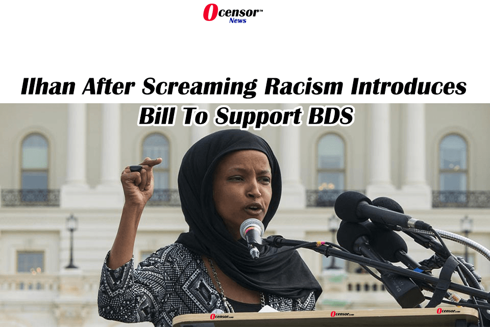 Ilhan After Screaming Racism Introduces Bill To Support BDS
