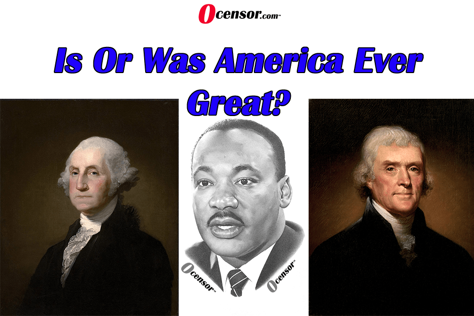 Is Or Was America Ever Great?