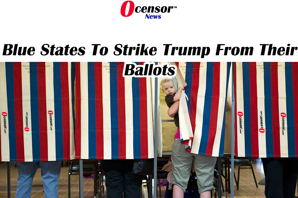 Blue States To Strike Trump From Their Ballots